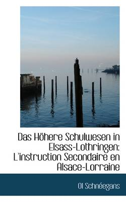 Das Hohere Schulwesen in Elsass-Lothringen: L'Instruction Secondaire En Alsace-Lorraine