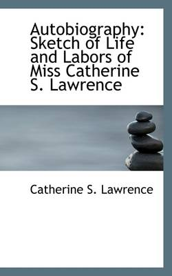 Autobiography: Sketch of Life and Labors of Miss Catherine S. Lawrence