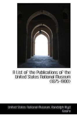 A List of the Publications of the United States National Museum (1875-1900)
