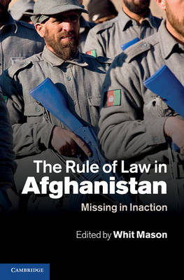 The Rule of Law in Afghanistan: Missing in Inaction