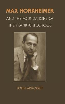Max Horkheimer and the Foundations of the Frankfurt School