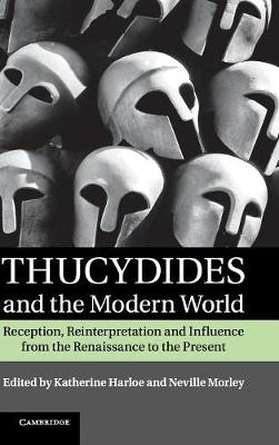 Thucydides and the Modern World: Reception, Reinterpretation and Influence from the Renaissance to the Present