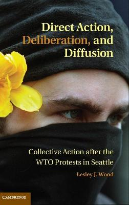 Direct Action, Deliberation, and Diffusion: Collective Action after the WTO Protests in Seattle
