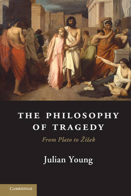 The Philosophy of Tragedy: From Plato to Zizek