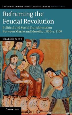 Reframing the Feudal Revolution: Political and Social Transformation between Marne and Moselle, c.800-c.1100