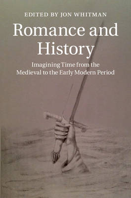 Romance and History: Imagining Time from the Medieval to the Early Modern Period