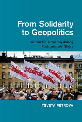 From Solidarity to Geopolitics: Support for Democracy among Postcommunist States