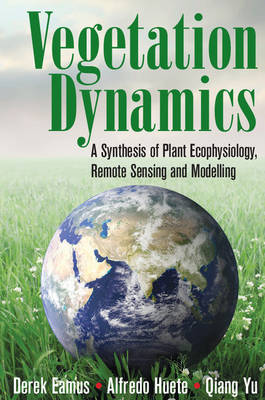Vegetation Dynamics: A Synthesis of Plant Ecophysiology, Remote Sensing and Modelling