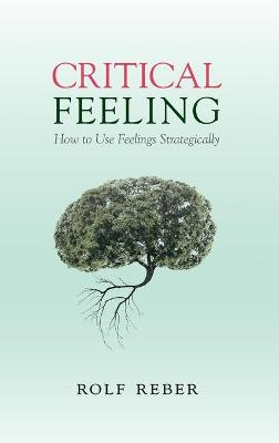 Critical Feeling: How to Use Feelings Strategically