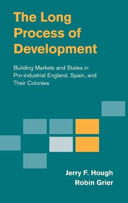 The Long Process of Development: Building Markets and States in Pre-industrial England, Spain and their Colonies