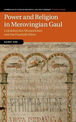 Power and Religion in Merovingian Gaul: Columbanian Monasticism and the Frankish Elites