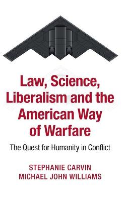 Law, Science, Liberalism and the American Way of Warfare: The Quest for Humanity in Conflict