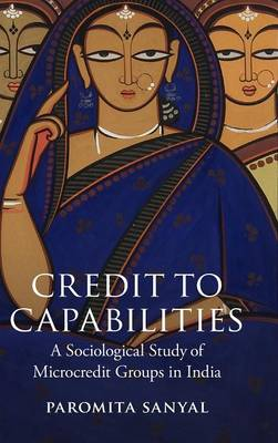 Credit to Capabilities: A Sociological Study of Microcredit Groups in India