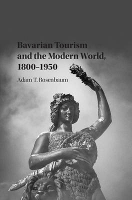 Bavarian Tourism and the Modern World, 1800-1950