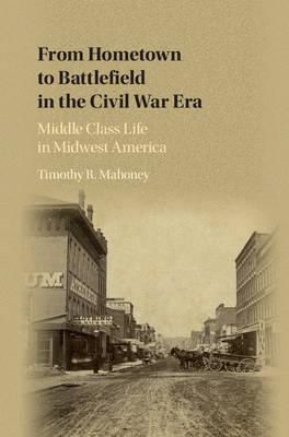 From Hometown to Battlefield in the Civil War Era: Middle Class Life in Midwest America