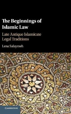 The Beginnings of Islamic Law: Late Antique Islamicate Legal Traditions