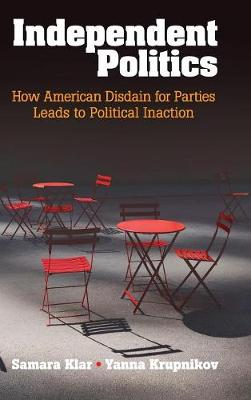 Independent Politics: How American Disdain for Parties Leads to Political Inaction
