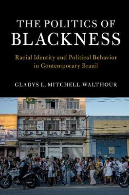 The Politics of Blackness: Racial Identity and Political Behavior in Contemporary Brazil