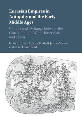 Eurasian Empires in Antiquity and the Early Middle Ages: Contact and Exchange between the Graeco-Roman World, Inner Asia and China