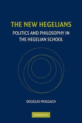 The New Hegelians: Politics and Philosophy in the Hegelian School