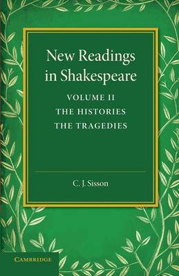 New Readings in Shakespeare: Volume 2, The Histories; The Tragedies
