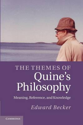 The Themes of Quine's Philosophy: Meaning, Reference, and Knowledge