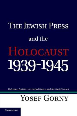 The Jewish Press and the Holocaust, 1939-1945: Palestine, Britain, the United States, and the Soviet Union
