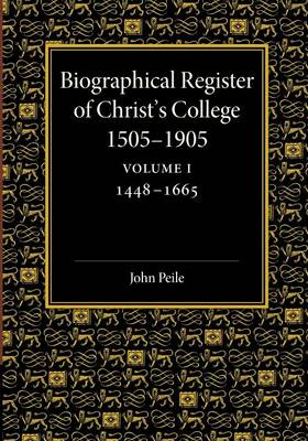 Biographical Register of Christ's College, 1505-1905: Volume 1, 1448-1665: And of the Earlier Foundation, God's House, 1448-1505