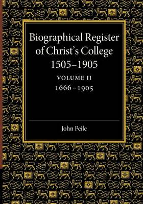 Biographical Register of Christ's College, 1505-1905: Volume 2, 1666-1905: And of the Earlier Foundation, God's House, 1448-1505