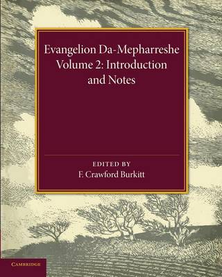 Evangelion Da-Mepharreshe: Volume 2, Introduction and Notes: The Curetonian Version of the Four Gospels with the Readings of the Sinai Palimpsest and the Early Syriac Patristic Evidence