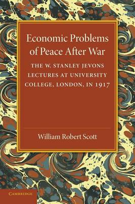Economic Problems of Peace after War: Volume 1, The W. Stanley Jevons Lectures at University College, London, in 1917