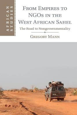 From Empires to NGOs in the West African Sahel: The Road to Nongovernmentality