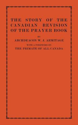 The Story of the Canadian Revision of the Prayer Book