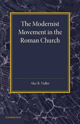 The Modernist Movement in the Roman Church: Its Origins and Outcome