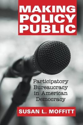 Making Policy Public: Participatory Bureaucracy in American Democracy