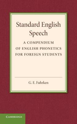 Standard English Speech: A Compendium of English Phonetics for Foreign Students