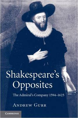 Shakespeare's Opposites: The Admiral's Company 1594-1625