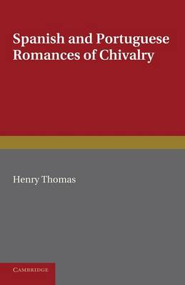 Spanish and Portuguese Romances of Chivalry: The Revival of the Romance of Chivalry in the Spanish Peninsula, and its Extension and Influence Abroad