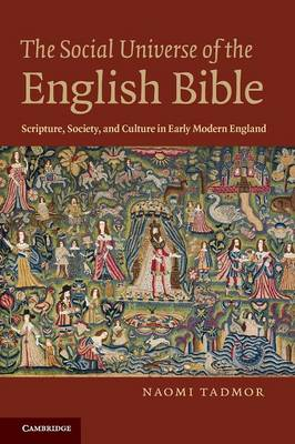 The Social Universe of the English Bible: Scripture, Society, and Culture in Early Modern England