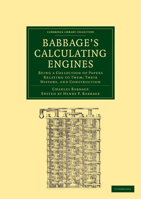 Babbage's Calculating Engines: Being a Collection of Papers Relating to them; their History and Construction