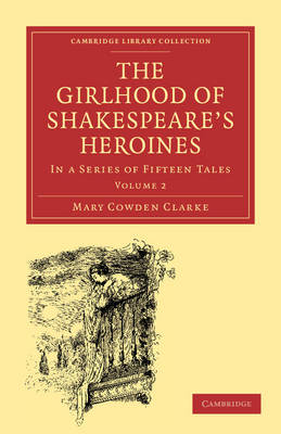 The Girlhood of Shakespeare's Heroines 3 Volume Paperback Set: In a Series of Fifteen Tales