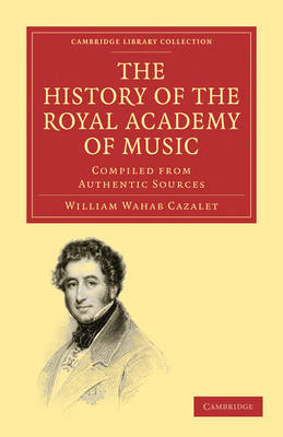 The History of the Royal Academy of Music: Compiled from Authentic Sources