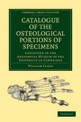 Catalogue of the Osteological Portions of Specimens Contained in the Anatomical Museum of the University of Cambridge