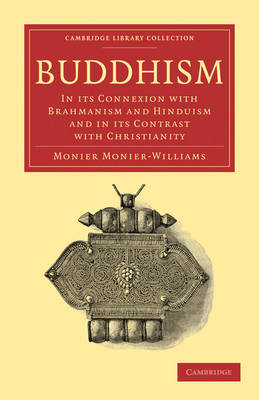 Buddhism: In its Connexion with Brahmanism and Hinduism and in its Contrast with Christianity