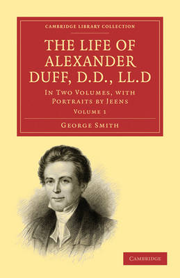 The Life of Alexander Duff, D.D., LL.D 2 Volume Set: In Two Volumes, with Portraits by Jeens