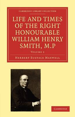 Life and Times of the Right Honourable William Henry Smith, M.P