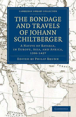 Bondage and Travels of Johann Schiltberger: A Native of Bavaria, in Europe, Asia, and Africa, 1396-1427