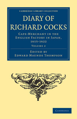 Diary of Richard Cocks, Cape-Merchant in the English Factory in Japan, 1615-1622: With Correspondence