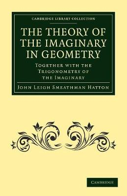 The Theory of the Imaginary in Geometry: Together with the Trigonometry of the Imaginary