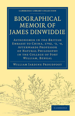 Biographical Memoir of James Dinwiddie, L.L.D., Astronomer in the British Embassy to China, 1792, '3, '4,: Afterwards Professor of Natural Philosophy in the College of Fort William, Bengal